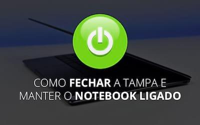 Como manter o notebook ligado com a tampa fechada?