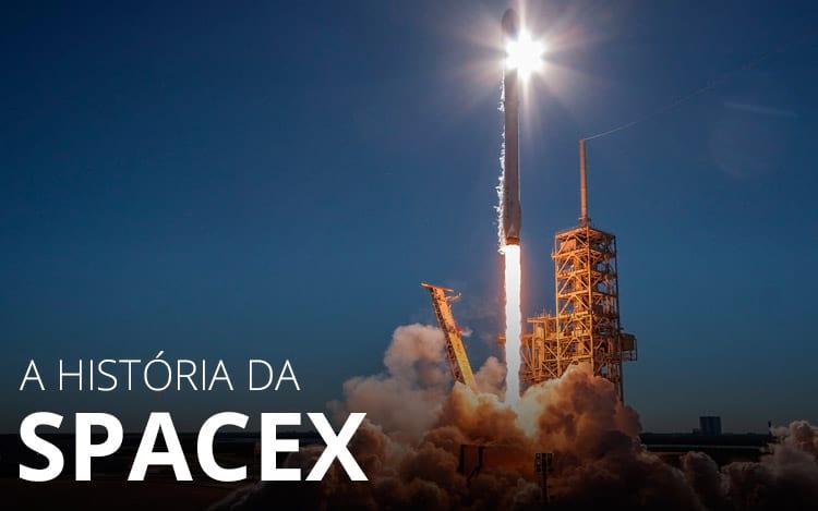 A história da SpaceX e como ela está revolucionando o universo