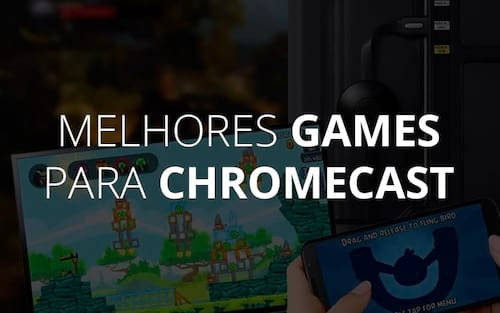 Os 5 melhores jogos para Chromecast