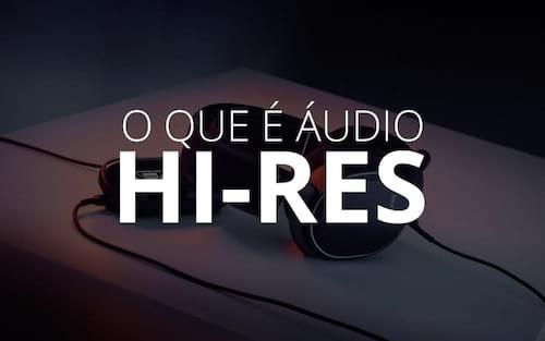 O que é áudio Hi-Res? Conheça o novo áudio em alta resolução