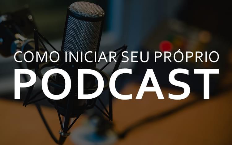 Como iniciar seu próprio podcast?
