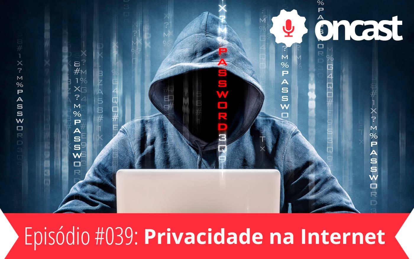 ONCast #39 - Privacidade na internet, existe?